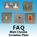 FAQ - Screwless Brushed Matt Chrome